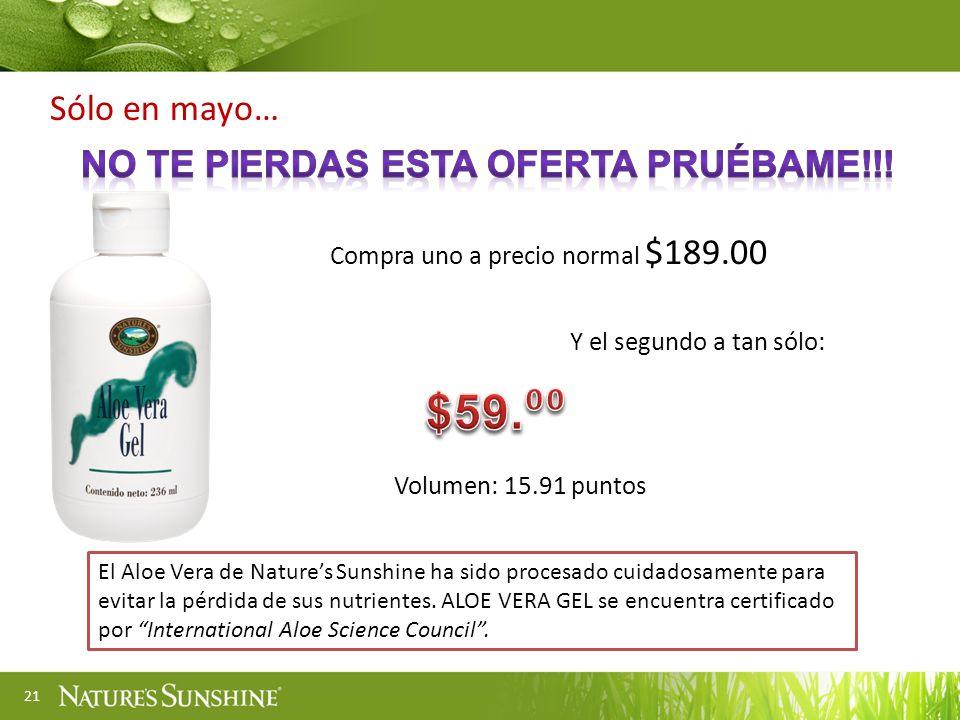 21 Compra uno a precio normal $189.00 Volumen: 15.91 puntos Sólo en mayo… Y el segundo a tan sólo: El Aloe Vera de Natures Sunshine ha sido procesado