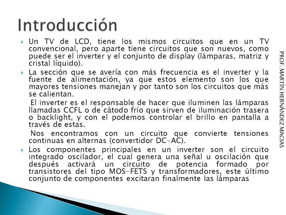 Un TV de LCD, tiene los mismos circuitos que en un TV convencional, pero aparte tiene circuitos que son nuevos, como puede ser el inverter y el conjun