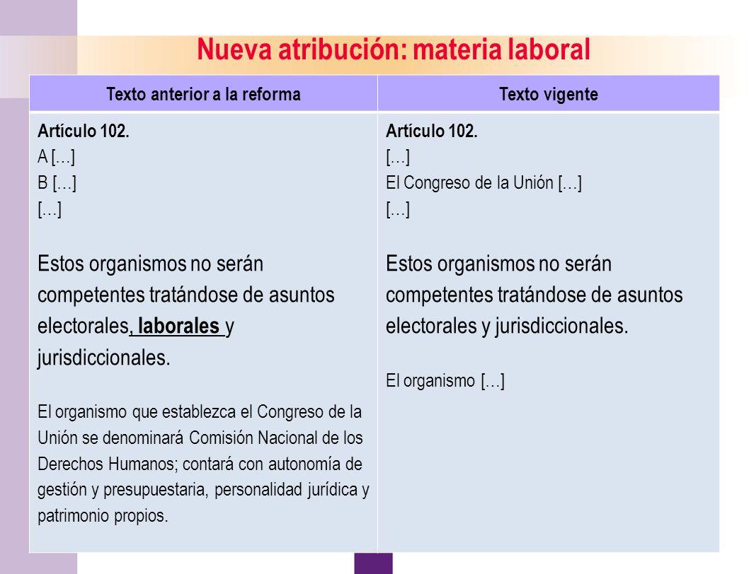 17 Nueva atribución: materia laboral Texto anterior a la reformaTexto vigente Artículo 102.