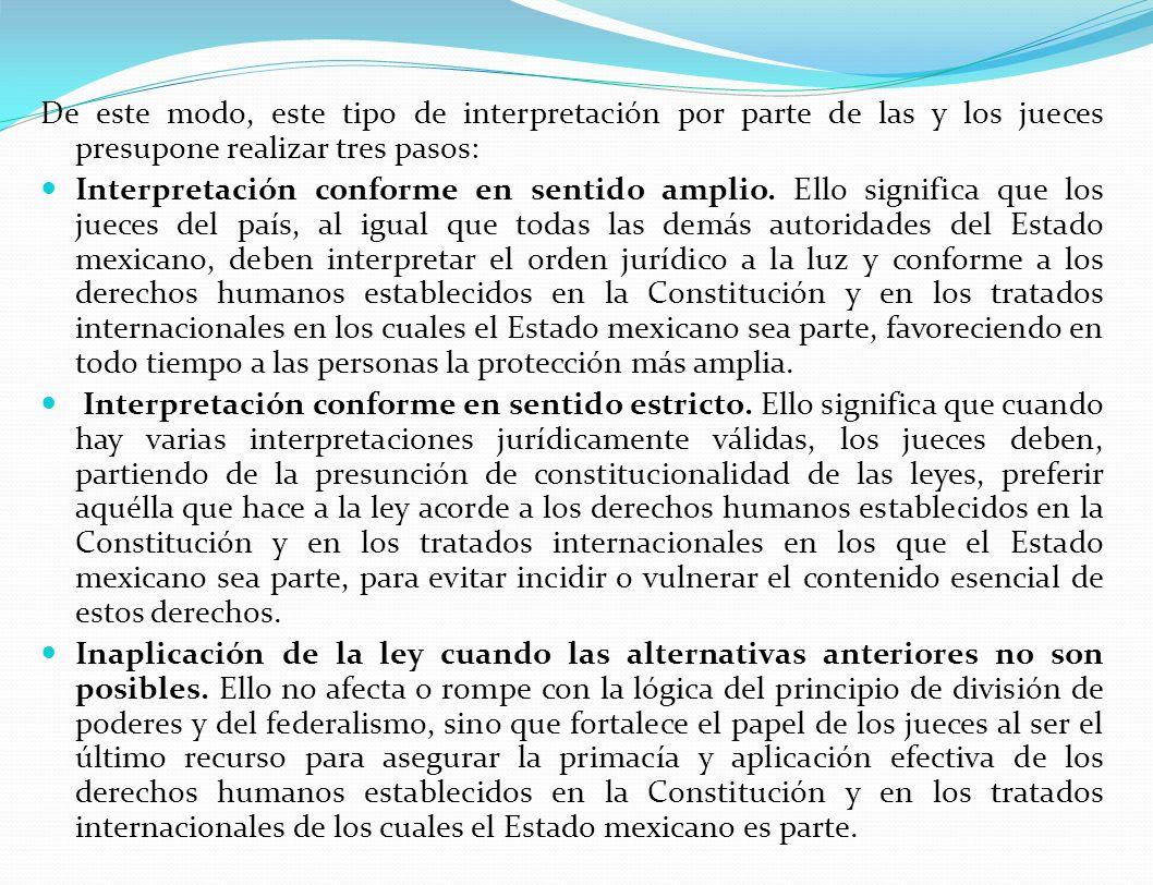 De este modo, este tipo de interpretación por parte de las y los jueces presupone realizar tres pasos: Interpretación conforme en sentido amplio.