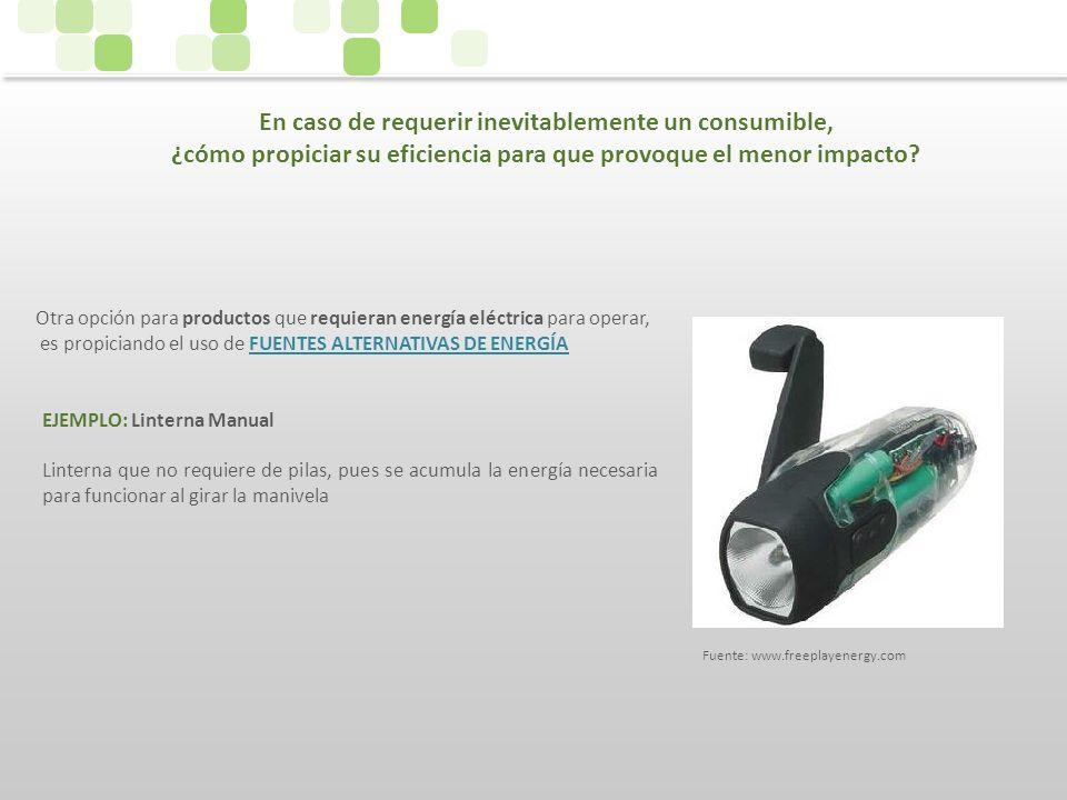 Otra opción para productos que requieran energía eléctrica para operar, es propiciando el uso de FUENTES ALTERNATIVAS DE ENERGÍA EJEMPLO: Linterna Man