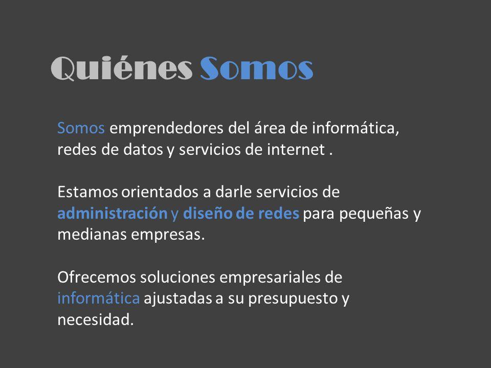 Quiénes Somos Somos emprendedores del área de informática, redes de datos y servicios de internet.