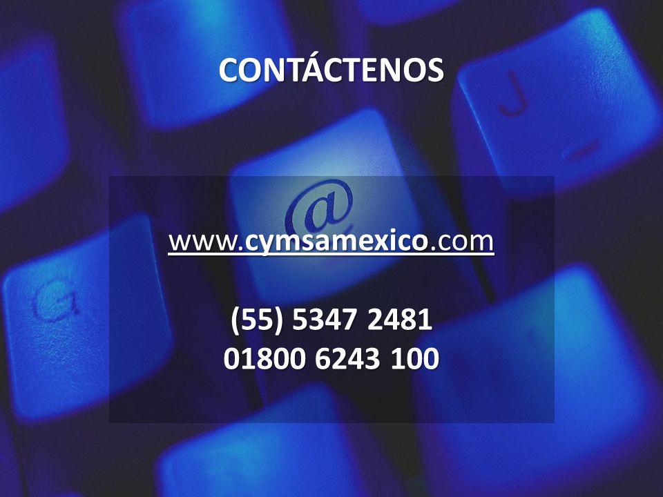 CONTÁCTENOS www.cymsamexico.com www.cymsamexico.com (55) 5347 2481 01800 6243 100