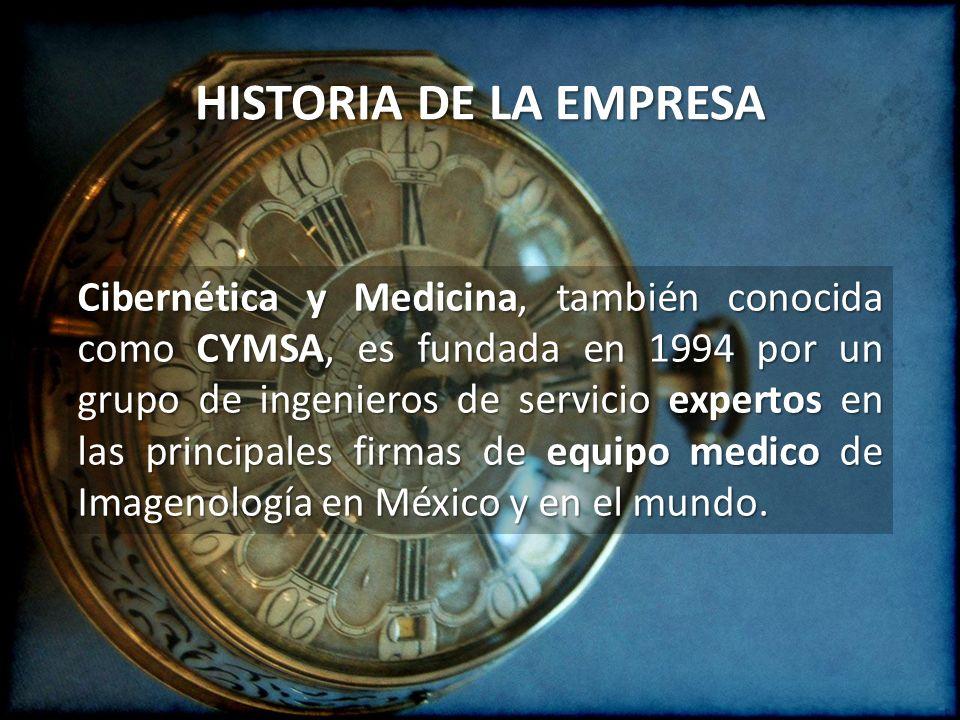 HISTORIA DE LA EMPRESA Cibernética y Medicina, también conocida como CYMSA, es fundada en 1994 por un grupo de ingenieros de servicio expertos en las