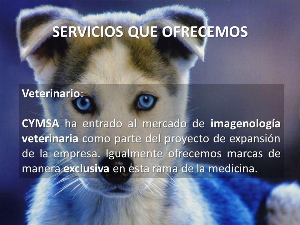 SERVICIOS QUE OFRECEMOS Veterinario: CYMSA ha entrado al mercado de imagenología veterinaria como parte del proyecto de expansión de la empresa. Igual