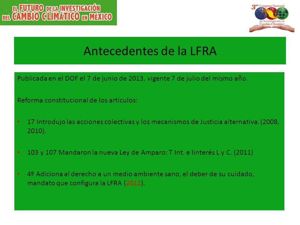 Antecedentes de la LFRA Publicada en el DOF el 7 de junio de 2013, vigente 7 de julio del mismo año. Reforma constitucional de los artículos: 17 Intro