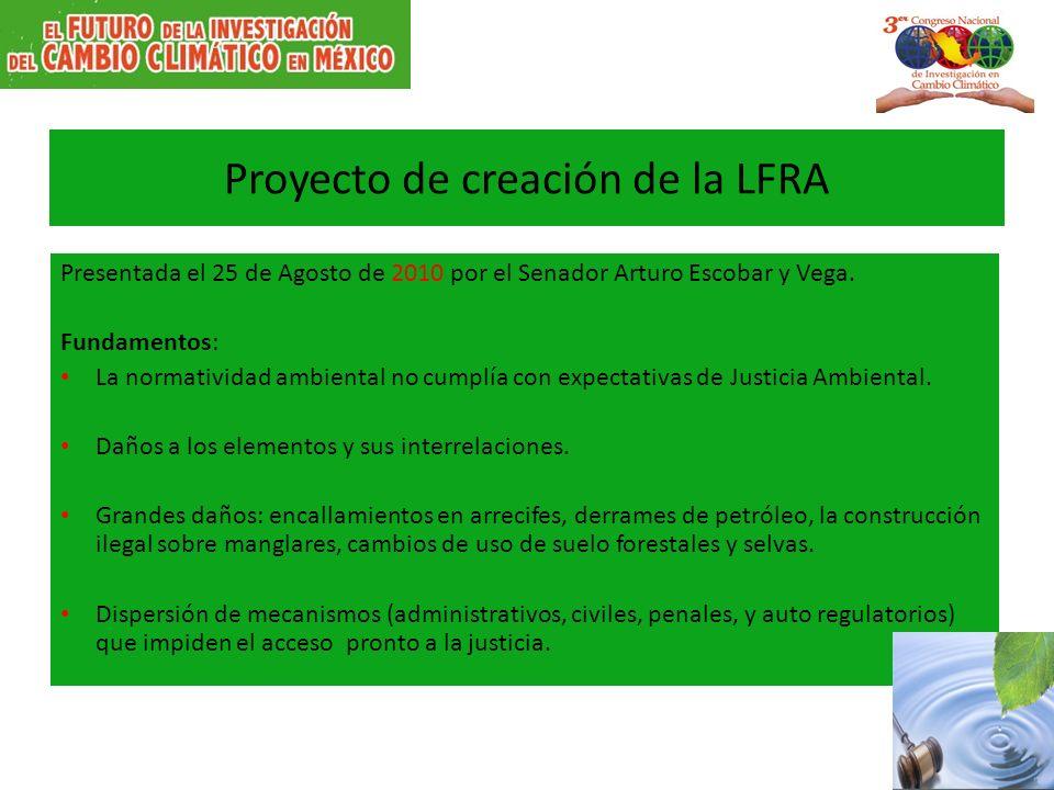 Proyecto de creación de la LFRA Presentada el 25 de Agosto de 2010 por el Senador Arturo Escobar y Vega. Fundamentos: La normatividad ambiental no cum