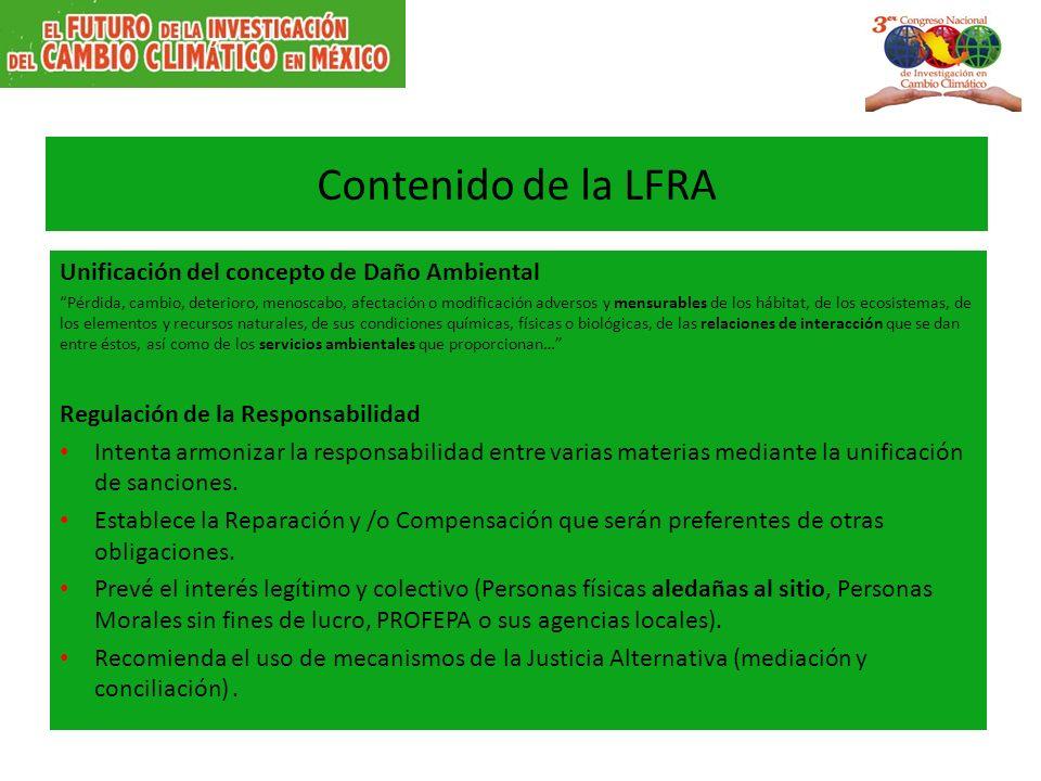 Contenido de la LFRA Unificación del concepto de Daño Ambiental Pérdida, cambio, deterioro, menoscabo, afectación o modificación adversos y mensurable