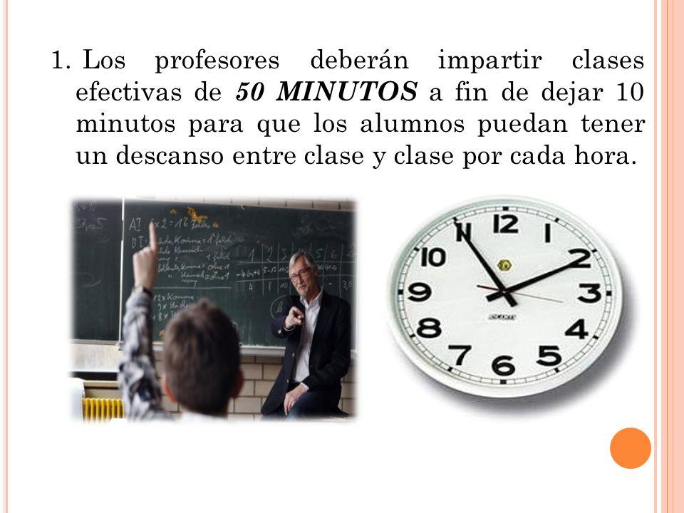 1. Los profesores deberán impartir clases efectivas de 50 MINUTOS a fin de dejar 10 minutos para que los alumnos puedan tener un descanso entre clase