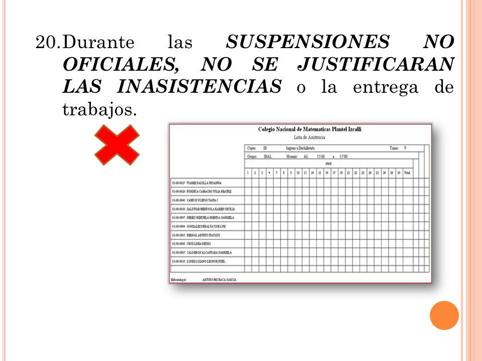 20.Durante las SUSPENSIONES NO OFICIALES, NO SE JUSTIFICARAN LAS INASISTENCIAS o la entrega de trabajos.