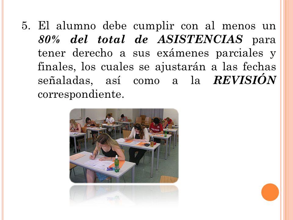 5.El alumno debe cumplir con al menos un 80% del total de ASISTENCIAS para tener derecho a sus exámenes parciales y finales, los cuales se ajustarán a