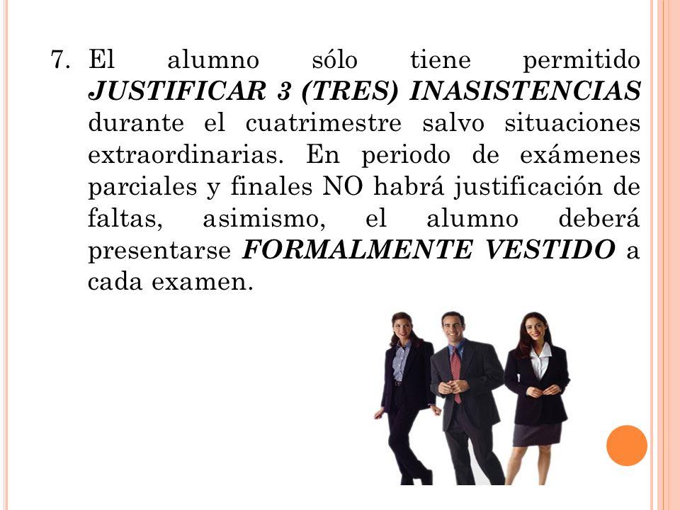 7.El alumno sólo tiene permitido JUSTIFICAR 3 (TRES) INASISTENCIAS durante el cuatrimestre salvo situaciones extraordinarias. En periodo de exámenes p