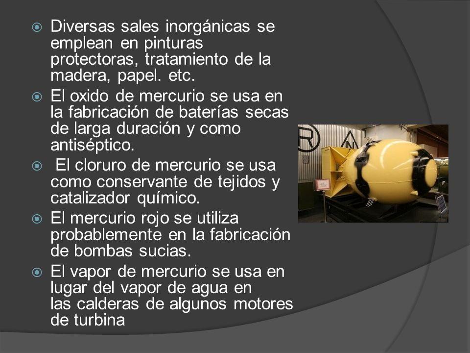 Diversas sales inorgánicas se emplean en pinturas protectoras, tratamiento de la madera, papel. etc. El oxido de mercurio se usa en la fabricación de