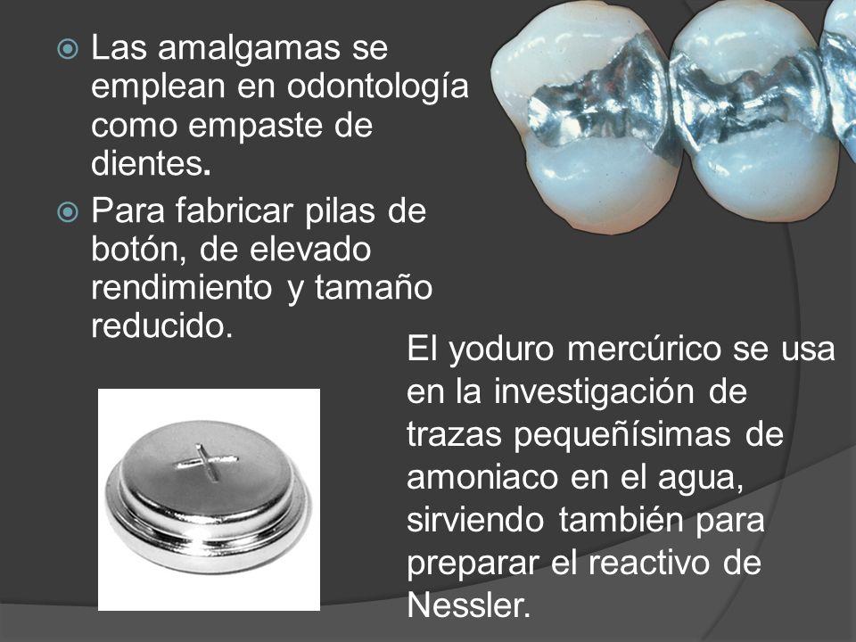 Las amalgamas se emplean en odontología como empaste de dientes. Para fabricar pilas de botón, de elevado rendimiento y tamaño reducido. El yoduro mer