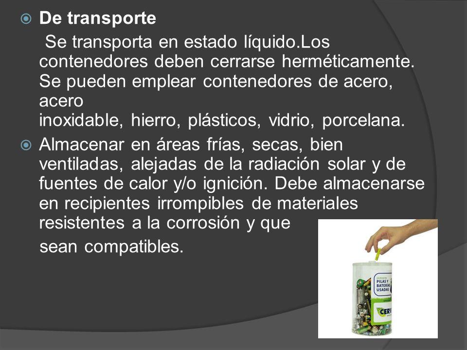 De transporte Se transporta en estado líquido.Los contenedores deben cerrarse herméticamente. Se pueden emplear contenedores de acero, acero inoxidabl