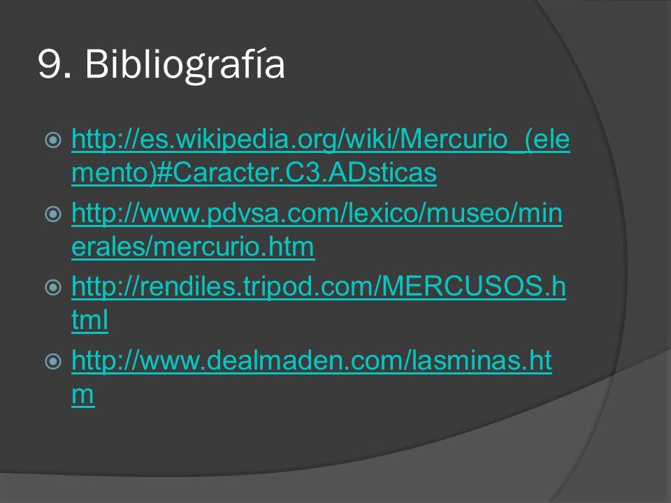 9. Bibliografía http://es.wikipedia.org/wiki/Mercurio_(ele mento)#Caracter.C3.ADsticas http://es.wikipedia.org/wiki/Mercurio_(ele mento)#Caracter.C3.A