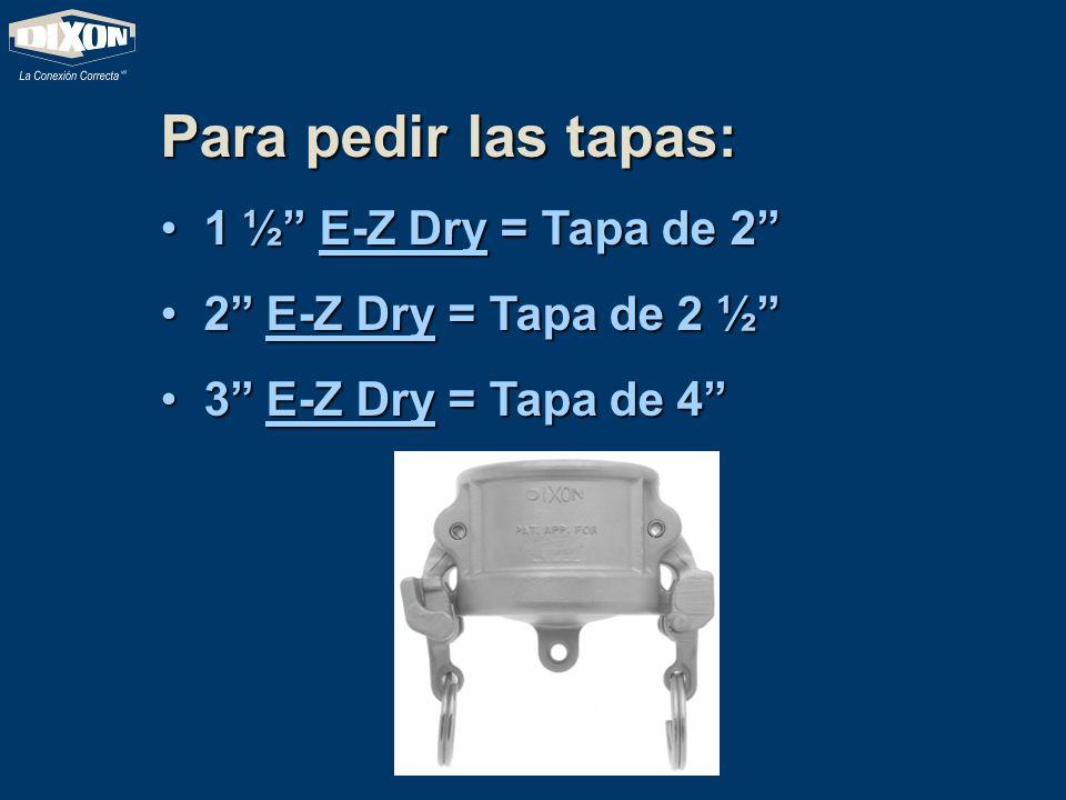 Para pedir las tapas: 1 1 ½ E-Z Dry = Tapa de 2 2 2 E-Z Dry = Tapa de 2 ½ 3 3 E-Z Dry = Tapa de 4