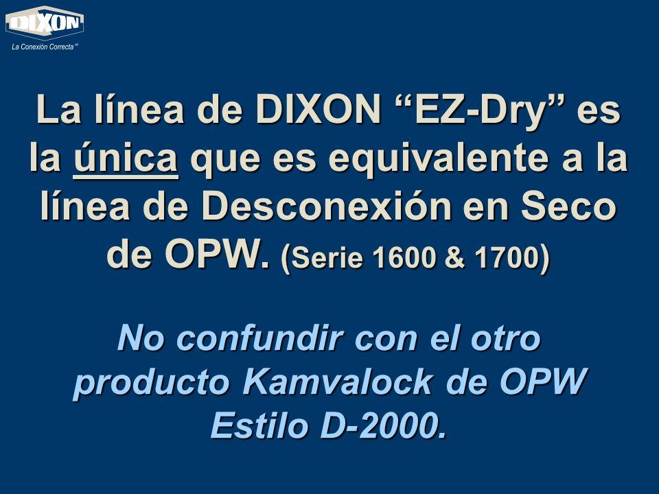 La línea de DIXON EZ-Dry es la única que es equivalente a la línea de Desconexión en Seco de OPW. (Serie 1600 & 1700) No confundir con el otro product