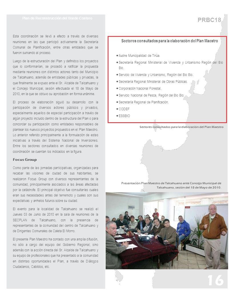 PRBC18 Plan de Reconstrucción del Borde Costero Esta coordinación se llevó a efecto a través de diversas reuniones en las que participó activamente la Secretaría Comunal de Planificación, entre otras entidades que se fueron sumando al proceso.