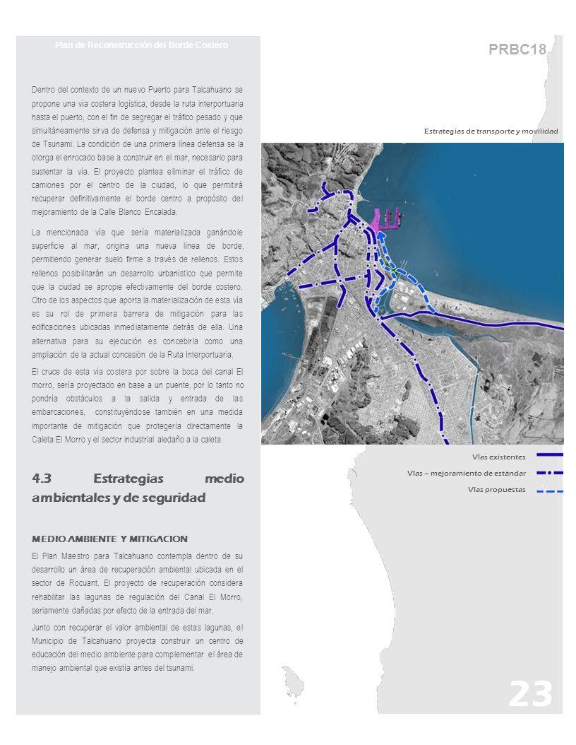 PRBC18 Plan de Reconstrucción del Borde Costero Dentro del contexto de un nuevo Puerto para Talcahuano se propone una vía costera logística, desde la ruta interportuaria hasta el puerto, con el fin de segregar el tráfico pesado y que simultáneamente sirva de defensa y mitigación ante el riesgo de Tsunami.