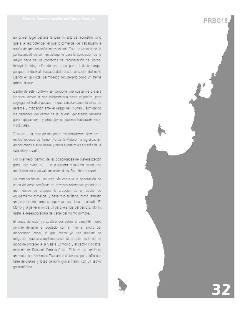 PRBC18 Plan de Reconstrucción del Borde Costero En primer lugar destaca la idea no solo de reconstruir sino que a la vez potenciar el puerto comercial de Talcahuano a través de una licitación internacional.