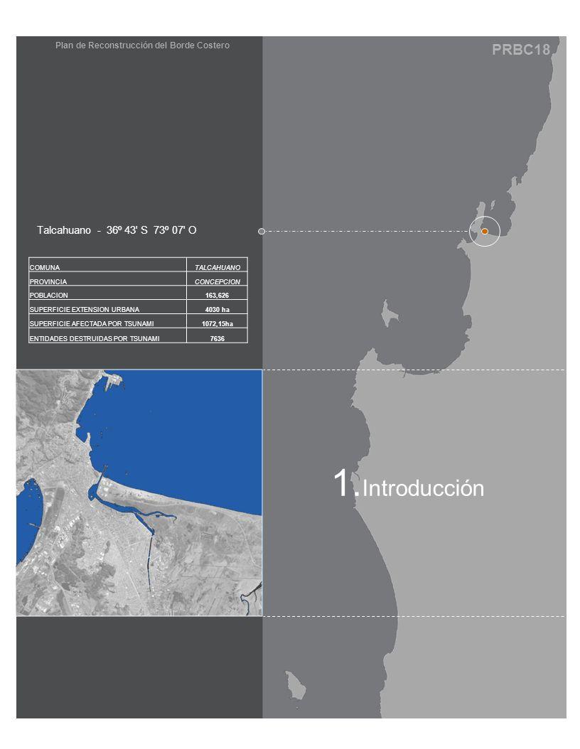 PRBC18 Plan de Reconstrucción del Borde Costero 1. Introducción Talcahuano - 36º 43' S 73º 07' O COMUNATALCAHUANO PROVINCIACONCEPCION POBLACION163,626