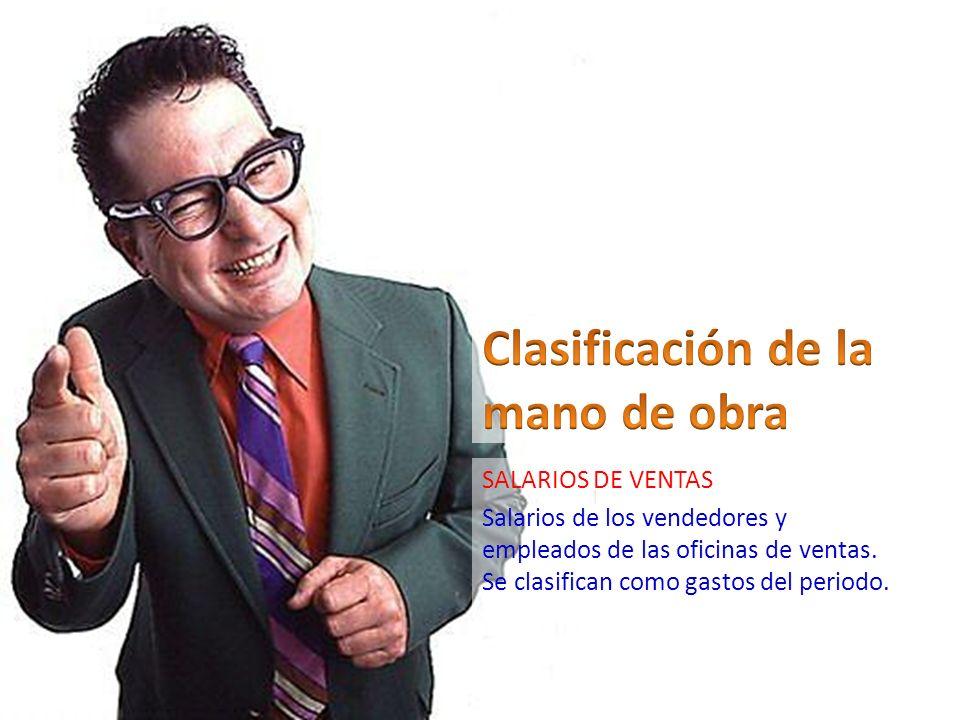 SALARIOS DE VENTAS Salarios de los vendedores y empleados de las oficinas de ventas. Se clasifican como gastos del periodo.