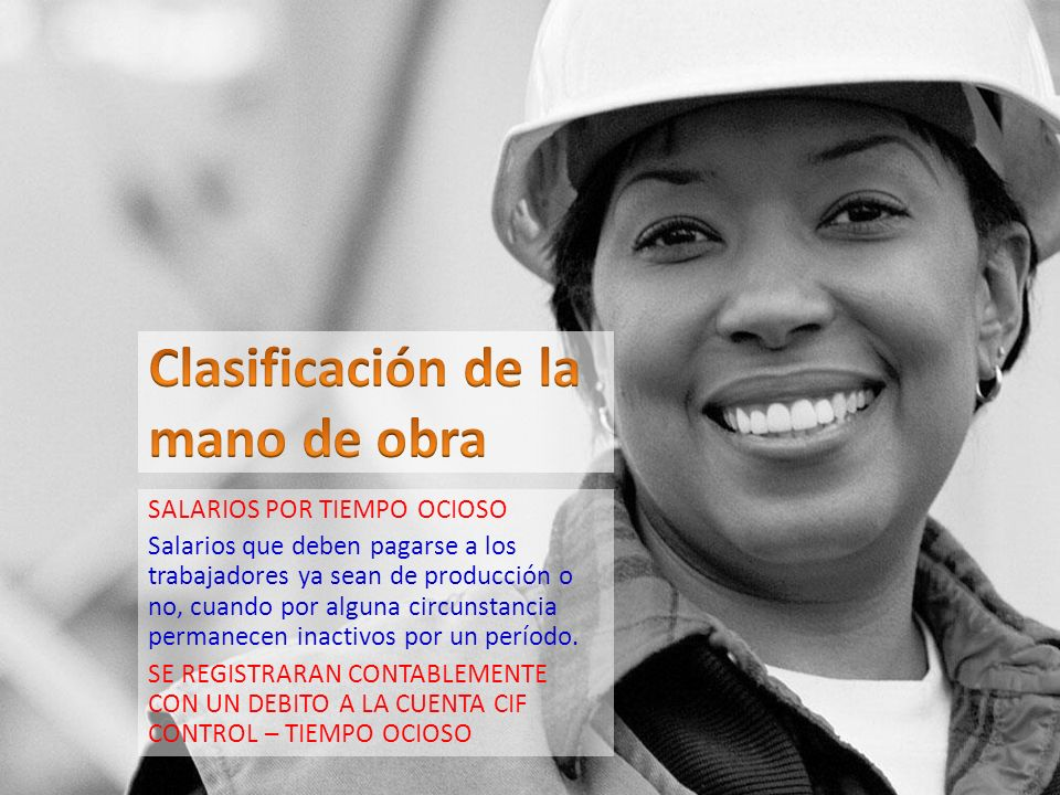 SALARIOS POR TIEMPO OCIOSO Salarios que deben pagarse a los trabajadores ya sean de producción o no, cuando por alguna circunstancia permanecen inacti