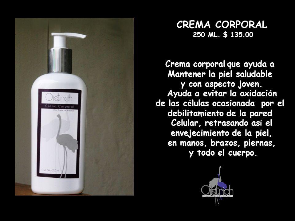 CREMA CORPORAL 250 ML. $ 135.00 Crema corporal que ayuda a Mantener la piel saludable y con aspecto joven. Ayuda a evitar la oxidaci ó n de las c é lu