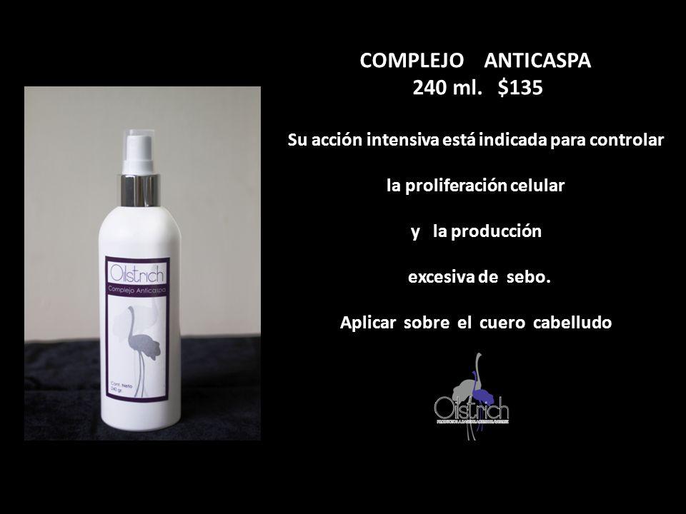 COMPLEJO ANTICASPA 240 ml. $135 Su acción intensiva está indicada para controlar la proliferación celular y la producción excesiva de sebo. Aplicar so