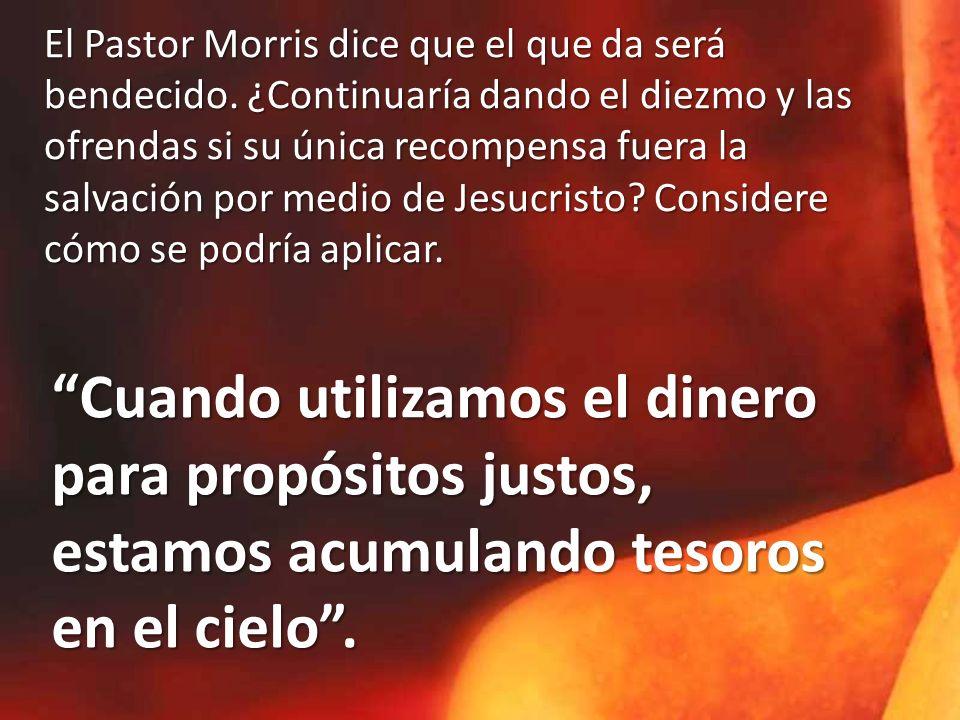 El Pastor Morris dice que el que da será bendecido. ¿Continuaría dando el diezmo y las ofrendas si su única recompensa fuera la salvación por medio de