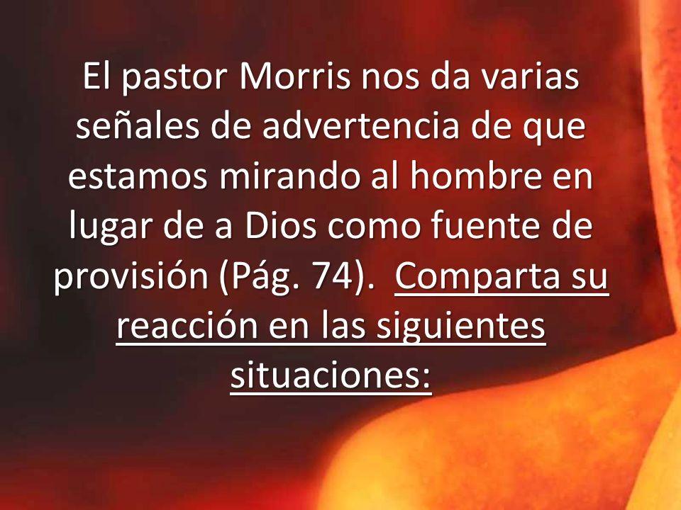 El pastor Morris nos da varias señales de advertencia de que estamos mirando al hombre en lugar de a Dios como fuente de provisión (Pág. 74). Comparta