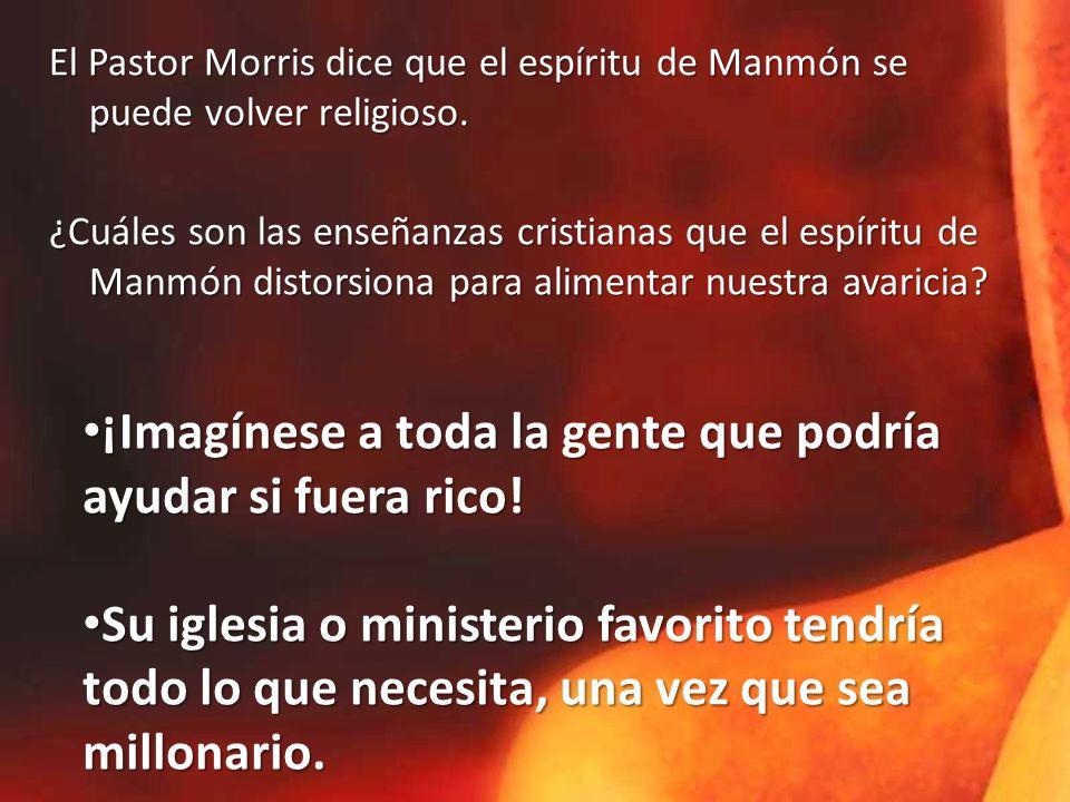 El Pastor Morris dice que el espíritu de Manmón se puede volver religioso. El Pastor Morris dice que el espíritu de Manmón se puede volver religioso.