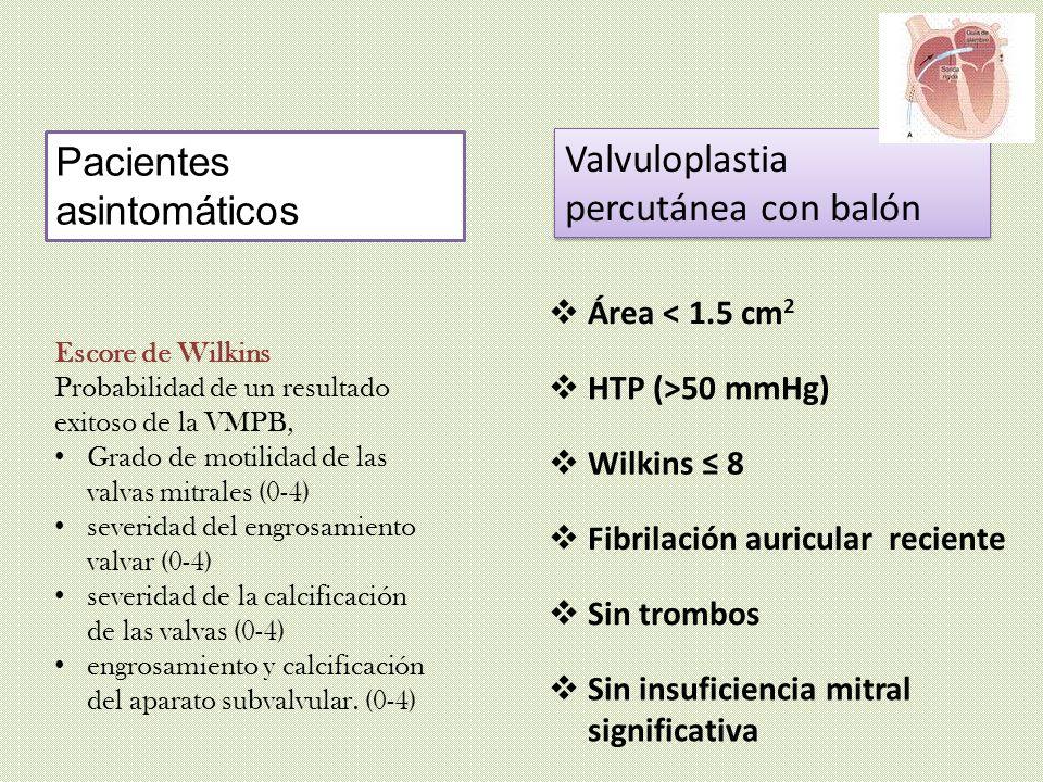 Pacientes asintomáticos Valvuloplastia percutánea con balón Área < 1.5 cm 2 HTP (>50 mmHg) Fibrilación auricular reciente Sin trombos Sin insuficienci