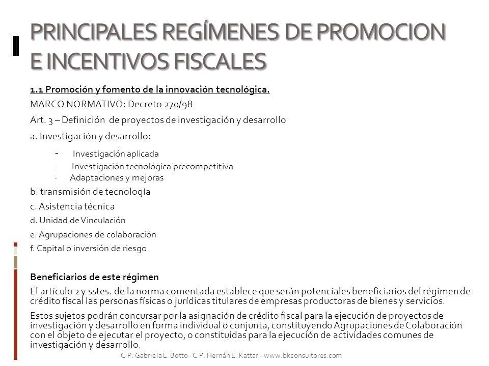 PRINCIPALES REGÍMENES DE PROMOCION E INCENTIVOS FISCALES 1.1 Promoción y fomento de la innovación tecnológica. MARCO NORMATIVO: Decreto 270/98 Art. 3