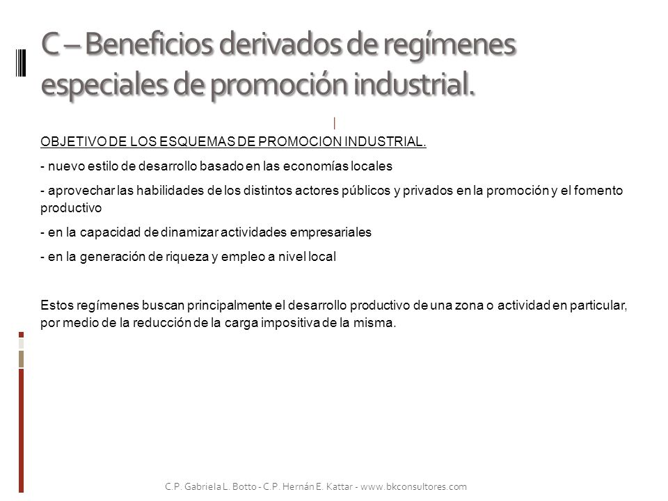 C – Beneficios derivados de regímenes especiales de promoción industrial. OBJETIVO DE LOS ESQUEMAS DE PROMOCION INDUSTRIAL. - nuevo estilo de desarrol