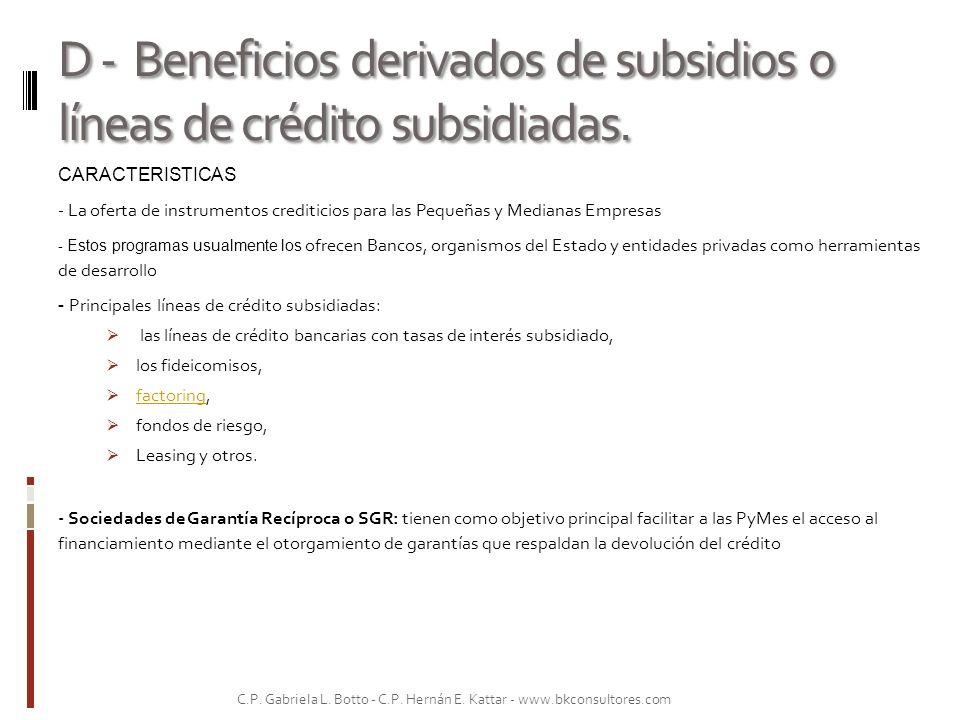 D - Beneficios derivados de subsidios o líneas de crédito subsidiadas. CARACTERISTICAS - La oferta de instrumentos crediticios para las Pequeñas y Med