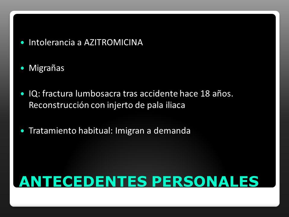 ANTECEDENTES PERSONALES Intolerancia a AZITROMICINA Migrañas IQ: fractura lumbosacra tras accidente hace 18 años. Reconstrucción con injerto de pala i