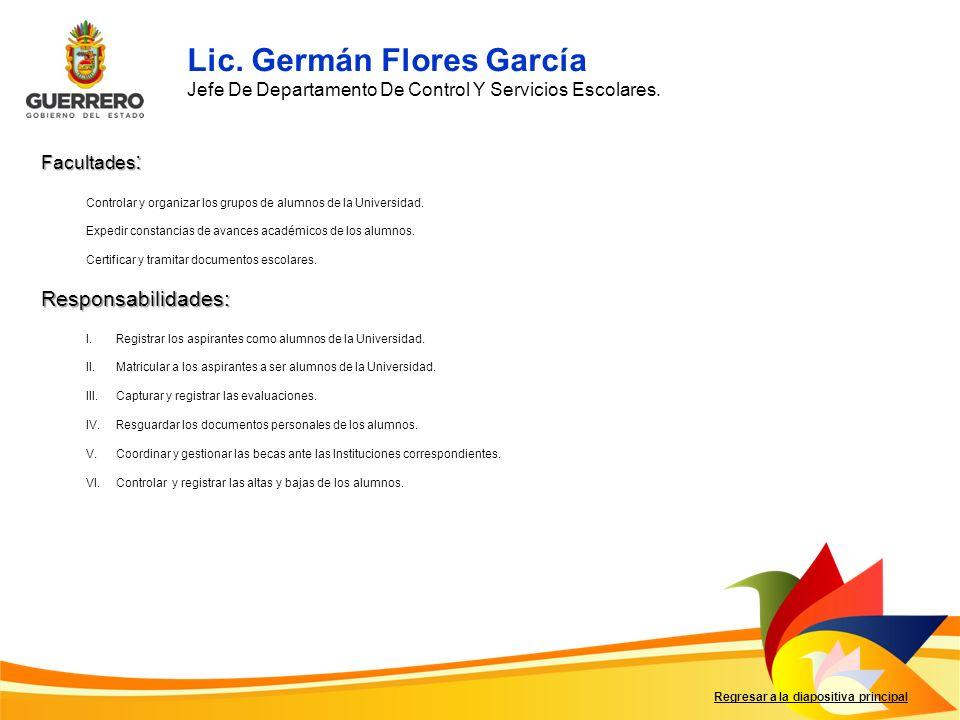 Facultades : Responsabilidades: Regresar a la diapositiva principal I.Registrar los aspirantes como alumnos de la Universidad. II.Matricular a los asp