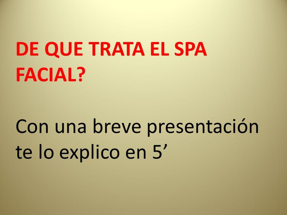 DE QUE TRATA EL SPA FACIAL? Con una breve presentación te lo explico en 5