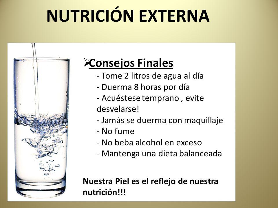 Consejos Finales - Tome 2 litros de agua al día - Duerma 8 horas por día - Acuéstese temprano, evite desvelarse! - Jamás se duerma con maquillaje - No