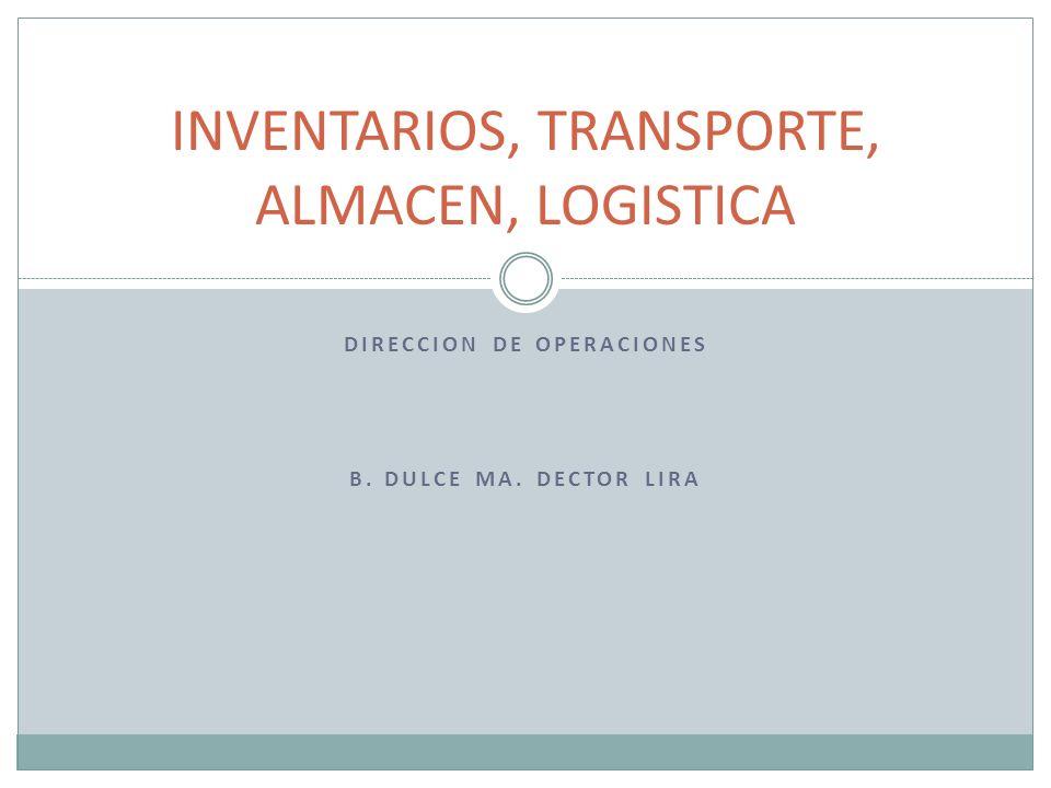 DIRECCION DE OPERACIONES B. DULCE MA. DECTOR LIRA INVENTARIOS, TRANSPORTE, ALMACEN, LOGISTICA
