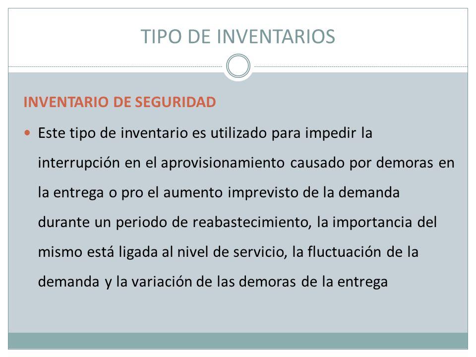 INVENTARIO DE SEGURIDAD Este tipo de inventario es utilizado para impedir la interrupción en el aprovisionamiento causado por demoras en la entrega o
