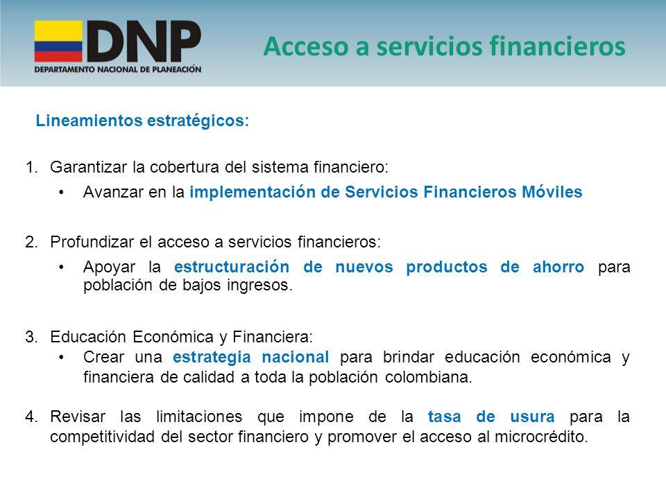 Lineamientos estratégicos: 1.Garantizar la cobertura del sistema financiero: Avanzar en la implementación de Servicios Financieros Móviles 2.Profundiz