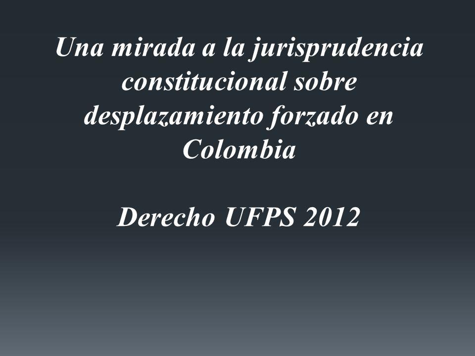 Una mirada a la jurisprudencia constitucional sobre desplazamiento forzado en Colombia Derecho UFPS 2012