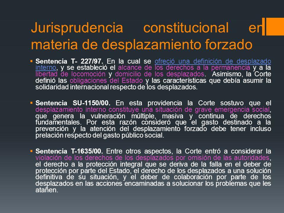 Jurisprudencia constitucional en materia de desplazamiento forzado Sentencia T- 227/97. En la cual se ofreció una definición de desplazado interno, y