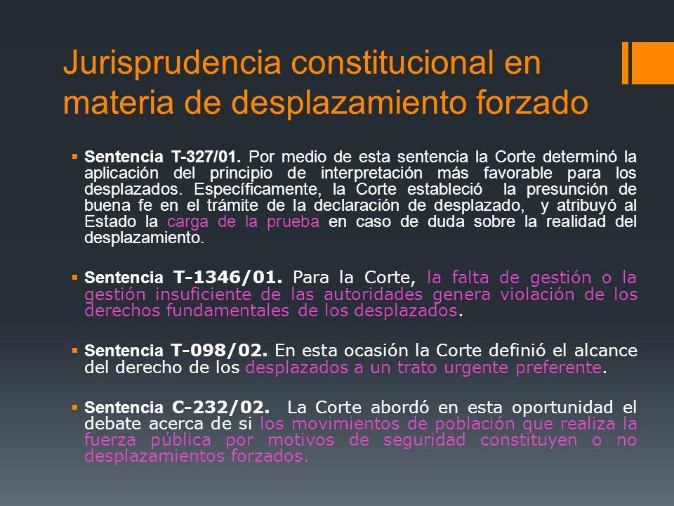 Jurisprudencia constitucional en materia de desplazamiento forzado Sentencia T-327/01. Por medio de esta sentencia la Corte determinó la aplicación de