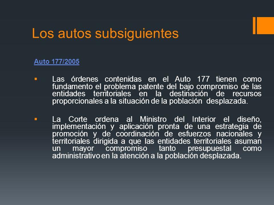 Los autos subsiguientes Auto 177/2005 Las órdenes contenidas en el Auto 177 tienen como fundamento el problema patente del bajo compromiso de las enti
