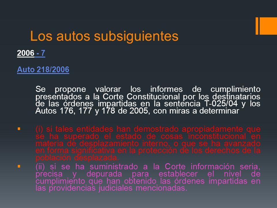 Los autos subsiguientes 2006 - 7 Auto 218/2006 Se propone valorar los informes de cumplimiento presentados a la Corte Constitucional por los destinata