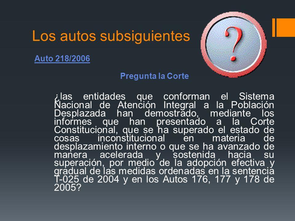 Los autos subsiguientes Auto 218/2006 Pregunta la Corte ¿las entidades que conforman el Sistema Nacional de Atención Integral a la Población Desplazad